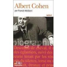 Albert Cohen Franck MEDIONI Editions Galimard Biographies Critique littéraire